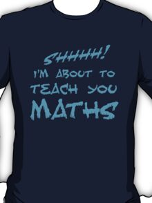 SHHH! I'm about to teach you Maths! T-Shirt