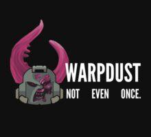 Warp Dust - Not Even Once by WarpDustDesign