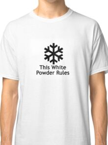 This White Powder Rules!!! Classic T-Shirt