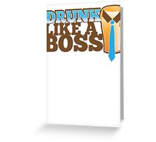 DRUNK like a Boss with a work tie Greeting Card