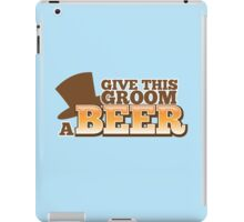 Give this Groom a Beer with top hat for weddings iPad Case/Skin