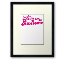 Sorry, I'm too busy BEING AWESOME! in pink Framed Print
