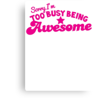 Sorry, I'm too busy BEING AWESOME! in pink Canvas Print