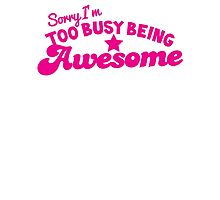 Sorry, I'm too busy BEING AWESOME! in pink Photographic Print