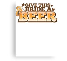 Give this BRIDE a BEER! with beers glass and love heart Canvas Print