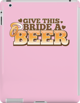 Give this BRIDE a BEER! with beers glass and love heart by jazzydevil