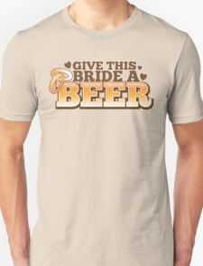 Give this BRIDE a BEER! with beers glass and love heart Unisex T-Shirt