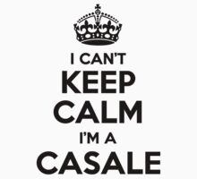 I cant keep calm Im a CASALE by icant