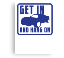 GET IN AND HANG ON high speed sports car Canvas Print