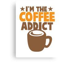 I'm the COFFEE addict Canvas Print