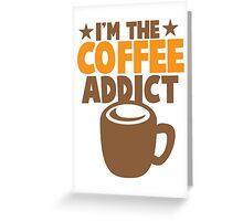 I'm the COFFEE addict Greeting Card