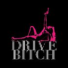 DRIVE BITCH by DCdesign
