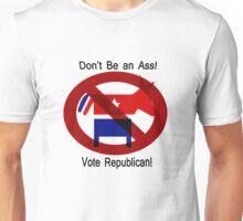 Don't be an Ass!  Vote Republican! Unisex T-Shirt