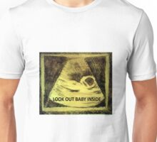 Look Out Baby Inside Unisex T-Shirt
