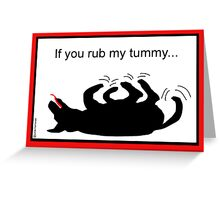 If You Rub my Tummy Greeting Card