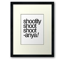 Shootity Shoot Shoot ANYA! Framed Print