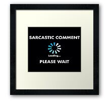 Sarcastic Comment Loading Framed Print