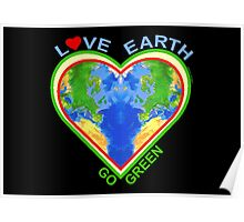 Love Earth Go Green (for dark colors) Poster