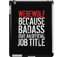Awesome 'Werewolf because Badass Isn't an Official Job Title' Tshirt, Accessories and Gifts iPad Case/Skin
