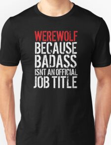 Awesome 'Werewolf because Badass Isn't an Official Job Title' Tshirt, Accessories and Gifts T-Shirt