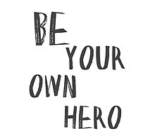 Be Your Own Hero by Alyssa  Clark
