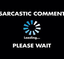 Sarcastic Comment Loading by taiche