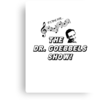 The Dr. Goebbels Show! Canvas Print