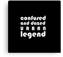 Confused and Dazed Urban Legend Canvas Print