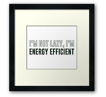 I'm Not Lazy I'm Energy Efficient Framed Print