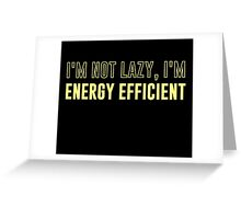 I'm Not Lazy I'm Energy Efficient Greeting Card