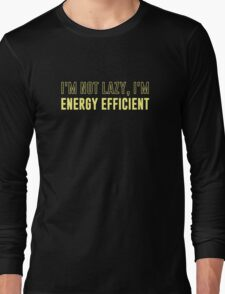 I'm Not Lazy I'm Energy Efficient Long Sleeve T-Shirt