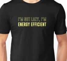 I'm Not Lazy I'm Energy Efficient Unisex T-Shirt