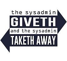 Sysadmin Giveth and Taketh Away Photographic Print