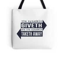 Sysadmin Giveth and Taketh Away Tote Bag