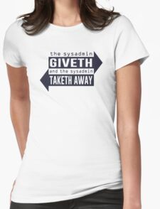Sysadmin Giveth and Taketh Away Womens Fitted T-Shirt