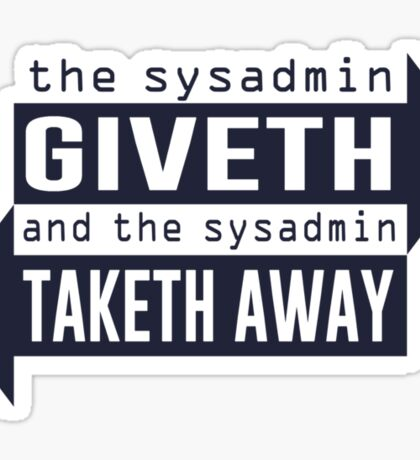 Sysadmin Giveth and Taketh Away Sticker