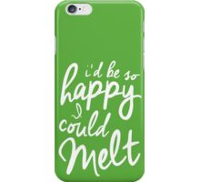 So Happy I Could Melt iPhone Case/Skin