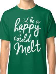 So Happy I Could Melt Classic T-Shirt
