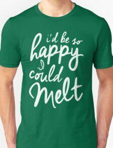 So Happy I Could Melt Unisex T-Shirt