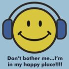 Don't Bother Me! I'm in my Happy Place by Ryan Houston