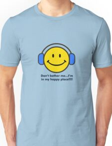Don't Bother Me! I'm in my Happy Place Unisex T-Shirt