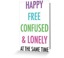 Happy Free Confused & Lonely Greeting Card