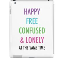 Happy Free Confused & Lonely iPad Case/Skin