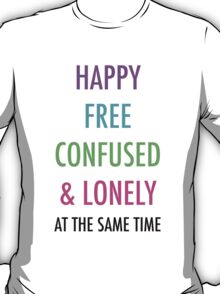 Happy Free Confused & Lonely T-Shirt