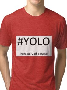 #YOLO, Ironically of course Tri-blend T-Shirt