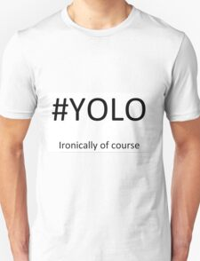 #YOLO, Ironically of course T-Shirt