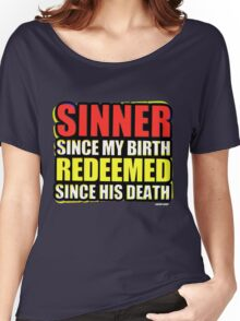 Sinner Since My Birth Redeemed Since His Death Women's Relaxed Fit T-Shirt