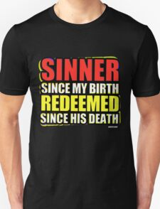 Sinner Since My Birth Redeemed Since His Death T-Shirt