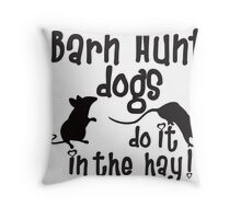 Barn Hunt dogs do it in the straw! Throw Pillow