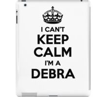 I cant keep calm Im a DEBRA iPad Case/Skin